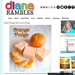 Diana Rambles: Easy Orange Microwave Fudge
