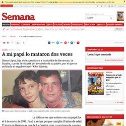 Diana López Zuleta: a mi papá lo mataron dos veces