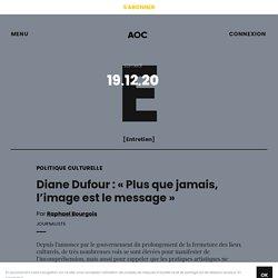 Diane Dufour : « Plus que jamais, l'image est le message »