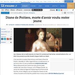 Diane de Poitiers, morte d'avoir voulu rester jeune