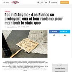 Robin DiAngelo : «Les Blancs se protègent, eux et leur racisme, pour maintenir le statuquo»