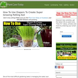 How To Use Diapers To Create Super Growing Potting Soil -