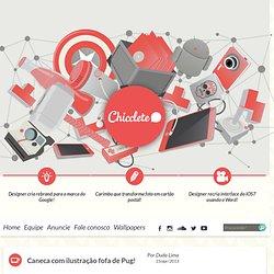 O Chicclete é um blog voltado ao mundo do design, no qual de publica diariamente artigos sobre produtos incomuns, novidades, tendências, artigos de decoração, arquitetura e acessórios diferenciados, aqueles que não são encontrados com tanta facilidade no