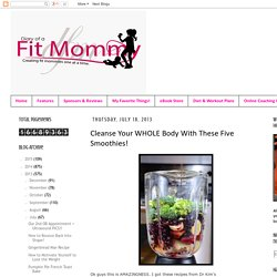 Diary of a Fit Mommy: Cleanse Your WHOLE Body With These Five Smoothies!