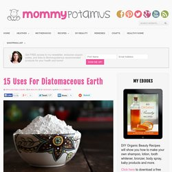 15 Uses For Diatomaceous EarthMommypotamus