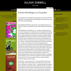 Julian Dibbell » Portrait of the Blogger as a Young Man