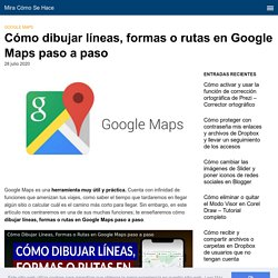 Cómo Dibujar Líneas, Formas o Rutas en Google Maps paso a paso (Ejemplo)