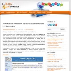 Recursos de traducción: los diccionarios elaborados por traductores.