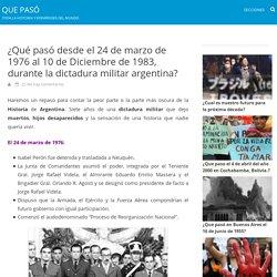 ¿Qué pasó desde el 24 de marzo de 1976 al 10 de Diciembre de 1983, durante la dictadura militar argentina? – Que pasó