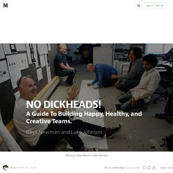 No Dickheads! A Guide To Building Happy, Healthy, And Creative Teams.