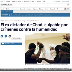 El ex dictador de Chad, culpable por crímenes contra la humanidad