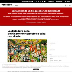 La dictadura de lo políticamente correcto se ceba con el arte
