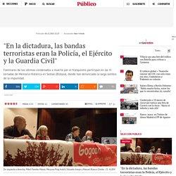 """""""En la dictadura, las bandas terroristas eran la Policía, el Ejército y la Guardia Civil"""""""