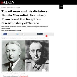 The oil man and his dictators: Benito Mussolini, Francisco Franco and the forgotten fascist history of Texaco