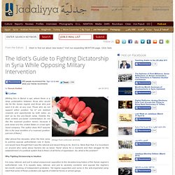 The Idiot's Guide to Fighting Dictatorship in Syria While Opposing Military Intervention