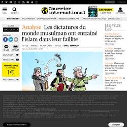 Les dictatures du monde musulman ont entraîné l'islam dans leur faillite