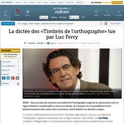 La dictée des «Timbrés de l'orthographe» lue par Luc Ferry