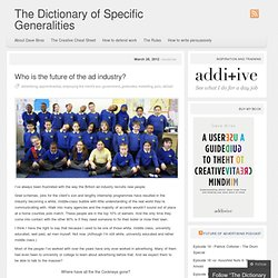 Who is the future of the ad industry? « The Dictionary of Specific Generalities