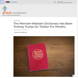 The Merriam-Webster Dictionary Has Been Trolling Trump On Twitter For Months : All Tech Considered