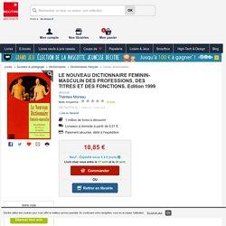 LE NOUVEAU DICTIONNAIRE FEMININ-MASCULIN DES.... Thérèse Moreau - Decitre - 9782883400894