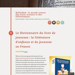 Le Dictionnaire du livre de jeunesse : la littérature d'enfance et de jeunesse en France