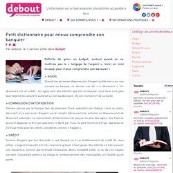Petit dictionnaire pour mieux comprendre son banquier - Debout, de l'info pour agir au quotidien