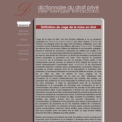 Dictionnaire juridique - Définition de Juge de la mise en état