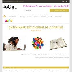 Dictionnaire de la Coiffure - Termes, Vocabulaire, encyclopédie - Adjocom