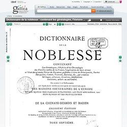 Dictionnaire de la noblesse : contenant les généalogies, l'histoire et la chronologie des familles nobles de France. Tome 7 / par de La Chenaye-Desbois et Badier
