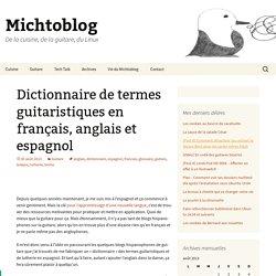 Dictionnaire de termes guitaristiques en français, anglais et espagnol