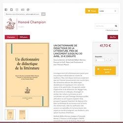 UN DICTIONNAIRE DE DIDACTIQUE DE LA LITTÉRATURE, PRIX DE LANCEMENT JUSQU'AU 30 AVRIL. 55 € ENSUITE -