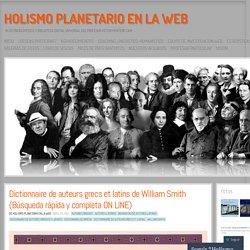 Dictionnaire de auteurs grecs et latins de William Smith (Búsqueda rápida y completa ON LINE)