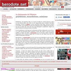 Le dictionnaire de l'Histoire - polythéisme, monothéisme, animisme - Herodote.net