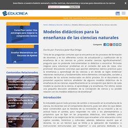 Modelos didácticos para la enseñanza de las ciencias naturales - Educrea