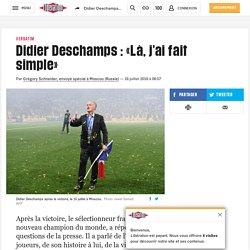 Didier Deschamps : «Là, j'ai fait simple»
