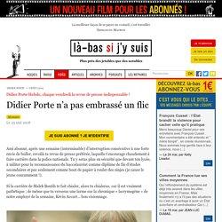 Didier Porte n'a pas embrassé un flic