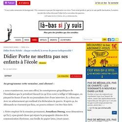 Didier Porte ne mettra pas ses enfants à l'école