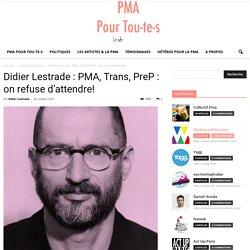 Didier Lestrade : PMA, Trans, PreP : on refuse d'attendre!