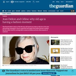 Joan Didion and Céline: why old age is having a fashion moment