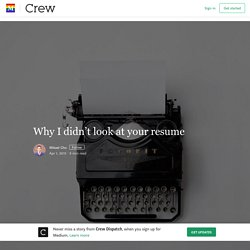 Why I didn't look at your resume – Crew Dispatch