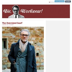 Die, Workwear! - The Oversized Scarf