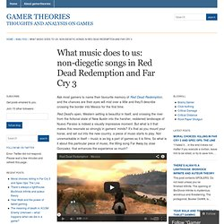 What music does to us: non-diegetic songs in Red Dead Redemption and Far Cry 3 « Gamer Theories