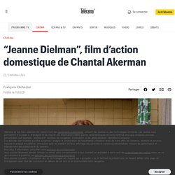 """Jeanne Dielman"", film d'action domestique de Chantal Akerman"