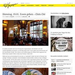 Dienstag, 19.01. Essen gehen – Chén Chè - Mit Vergnügen Berlin