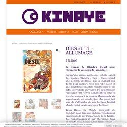 Diesel T1 - Allumage - Editions Kinaye