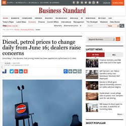 Diesel, petrol prices to change daily from June 16; dealers raise concerns