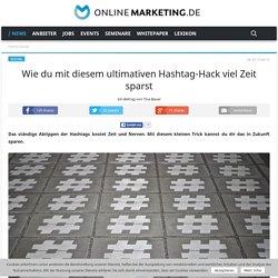 Wie du mit diesem ultimativen Hashtag-Hack viel Zeit sparst