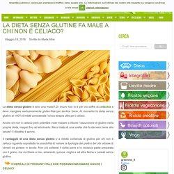La dieta senza glutine fa male a chi non è celiaco?
