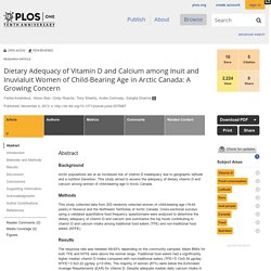 PLOS 04/11/13 Dietary Adequacy of Vitamin D and Calcium among Inuit and Inuvialuit Women of Child-Bearing Age in Arctic Canada: A Growing Concern