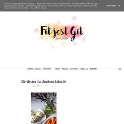 Fit jest Git: Dietetyczne marchewkowe babeczki